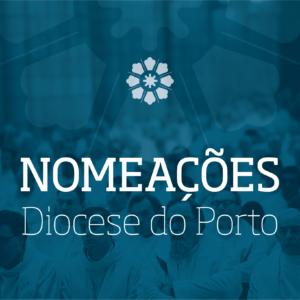 NOMEAÇÕES – PARA O SERVIÇO DA NOSSA IGREJA DIOCESANA DO PORTO